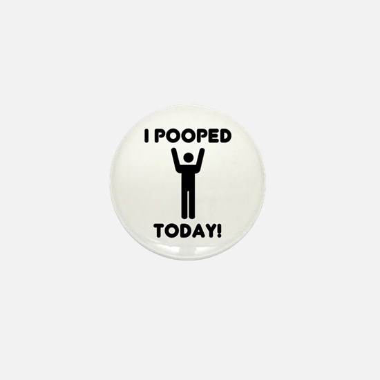 I pooped today Mini Button