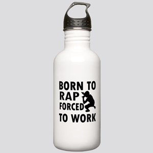 Born to Rap forced to work Stainless Water Bottle