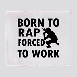 Born to Rap forced to work Throw Blanket