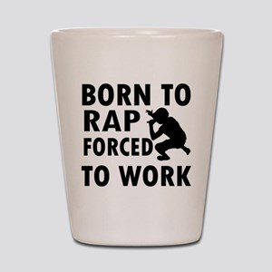 Born to Rap forced to work Shot Glass