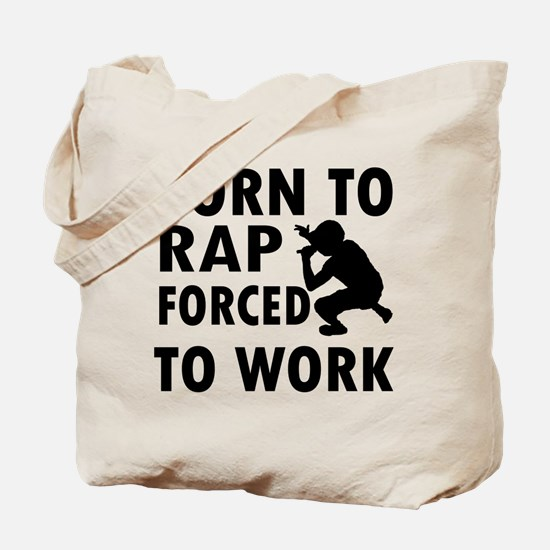 Born to Rap forced to work Tote Bag
