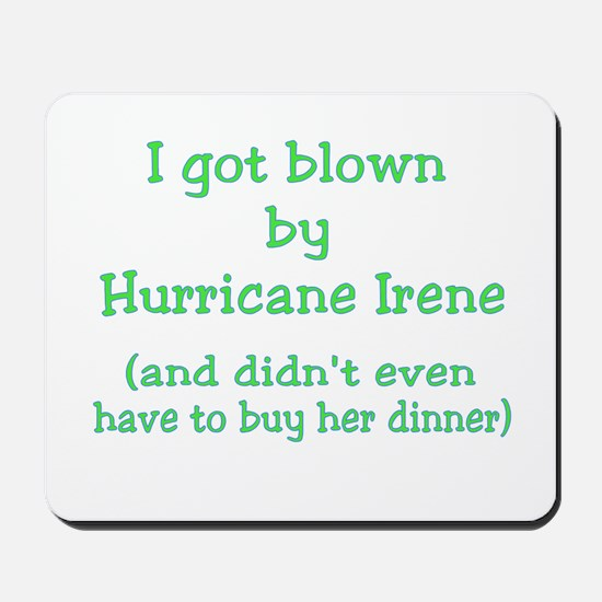 Blown by Irene Didn't Buy Dinner Mousepad