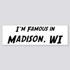 Famous in Madison Bumper Sticker