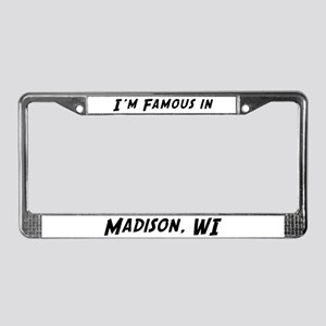 Famous in Madison License Plate Frame