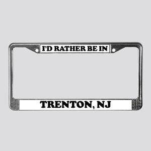 Rather be in Trenton License Plate Frame