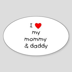 I love my mommy & daddy Oval Sticker