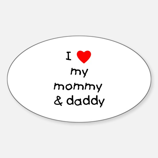I love my mommy & daddy Oval Decal