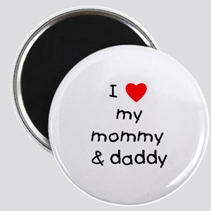 I love my mommy & daddy Magnet