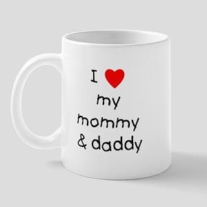I love my mommy & daddy Mug