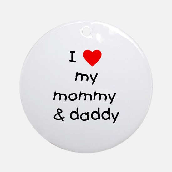 I love my mommy & daddy Ornament (Round)