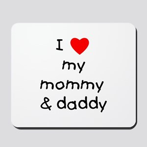 I love my mommy & daddy Mousepad