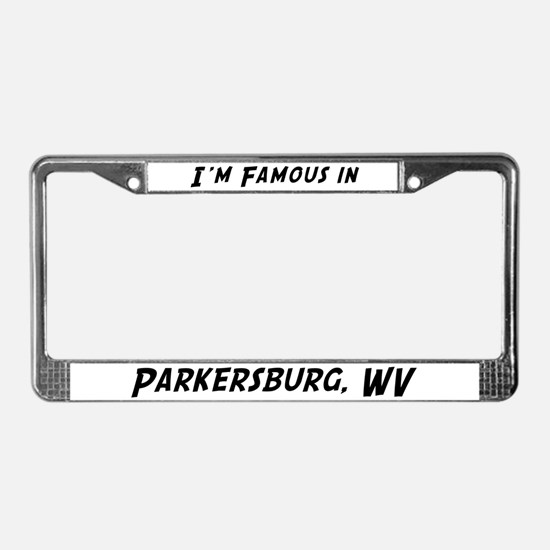 Famous in Parkersburg License Plate Frame