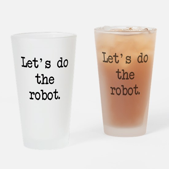 let's do the robot Drinking Glass