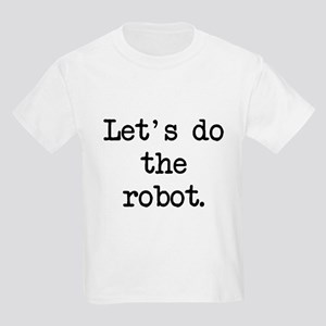 let's do the robot Kids Light T-Shirt