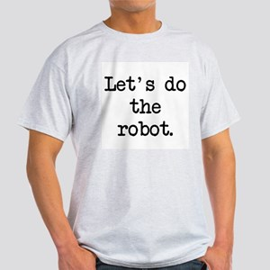 let's do the robot Light T-Shirt