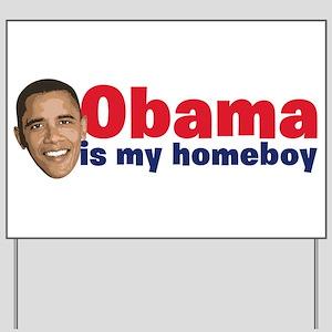 Obama Is My Homeboy Yard Sign