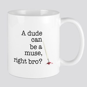 A dude can be a muse Mug