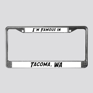 Famous in Tacoma License Plate Frame