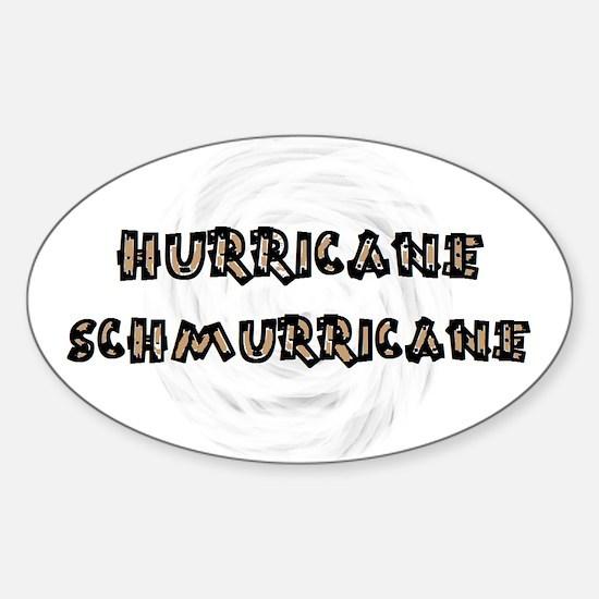 Hurricane Schmurricane - Sticker (Oval)