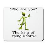 King of Tying Knots Mousepad