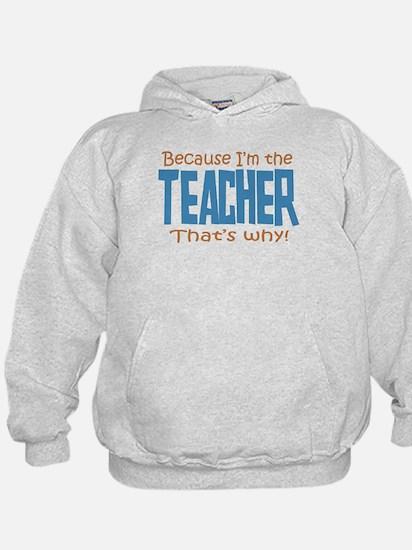 Because I'm the Teacher Hoody