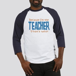 Because I'm the Teacher Baseball Jersey