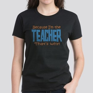 Because I'm the Teacher Women's Dark T-Shirt