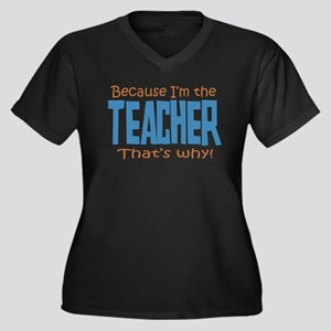 Because I'm the Teacher Women's Plus Size V-Neck D
