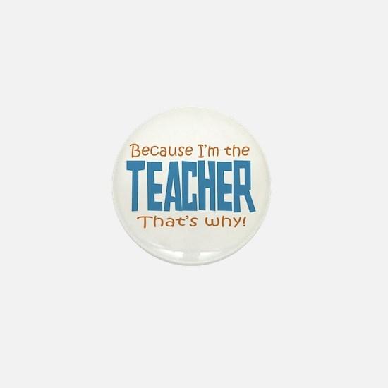 Because I'm the Teacher Mini Button