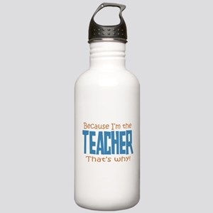Because I'm the Teacher Stainless Water Bottle 1.0