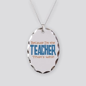 Because I'm the Teacher Necklace Oval Charm