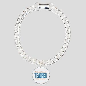Because I'm the Teacher Charm Bracelet, One Charm