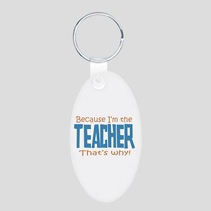 Because I'm the Teacher Aluminum Oval Keychain