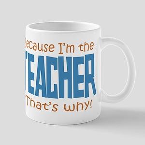 Because I'm the Teacher Mug