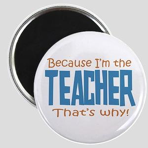 Because I'm the Teacher Magnet