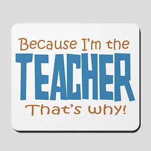 Because I'm the Teacher Mousepad