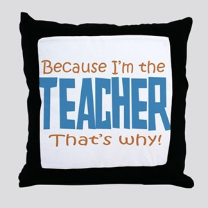 Because I'm the Teacher Throw Pillow