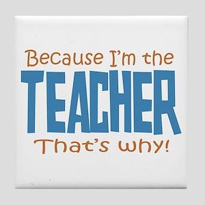 Because I'm the Teacher Tile Coaster