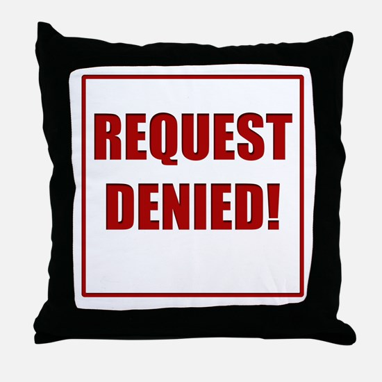 Request Denied! Throw Pillow