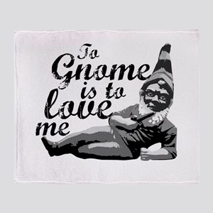 To Gnome Is To Love Me Throw Blanket