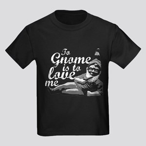 To Gnome Is To Love Me Kids Dark T-Shirt