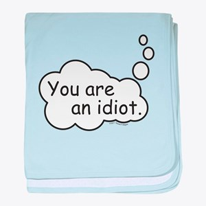You are an idiot. baby blanket