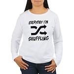 Everyday I'm Shuffling Women's Long Sleeve T-Shirt