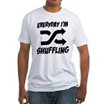 Everyday I'm Shuffling Fitted T-Shirt