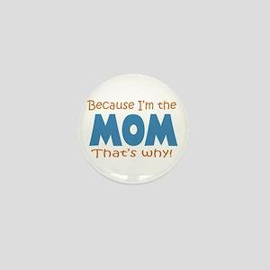 Because I'm the Mom Mini Button