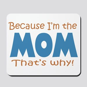 Because I'm the Mom Mousepad