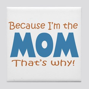 Because I'm the Mom Tile Coaster