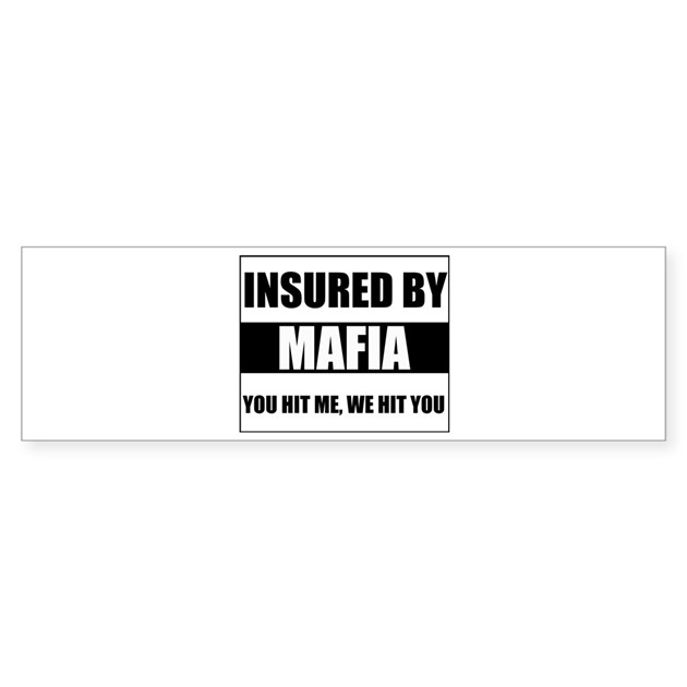 Insured By Mafia Bumper Bumper Sticker By Thefunnyshirts