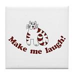 Make Me Laugh Tile Coaster