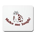 Make Me Laugh Mousepad
